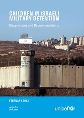 unicef opt children in israeli military detention observations and recommendations 6 march 2013