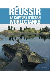 guide reussir sa capture d ecran sur world of tanks