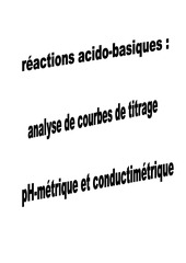 transformations associees a des reactions acido basiques analyse des courbes de titrage acide base ph metrique et conductimetrique