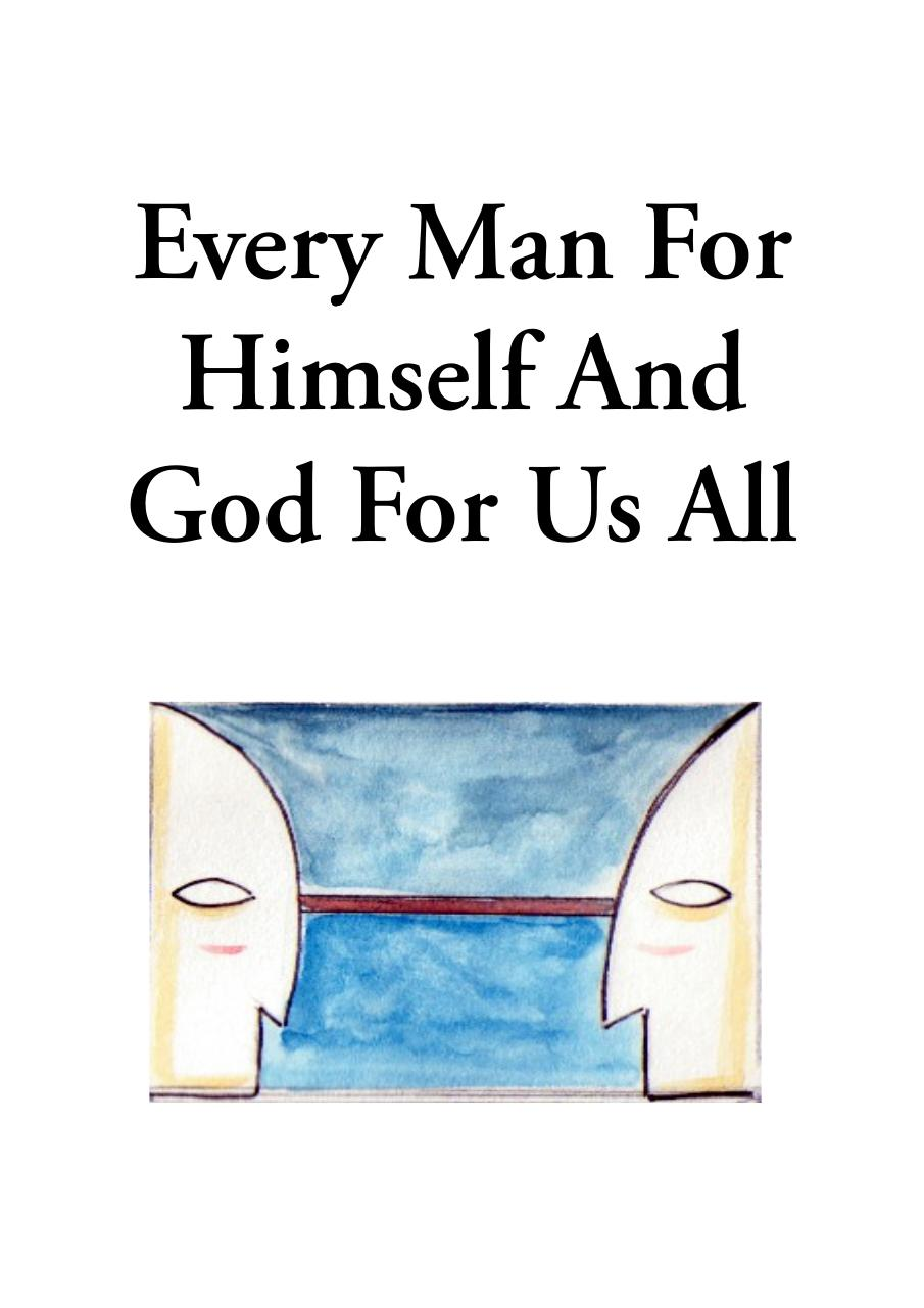 Aperçu du document EVERY MAN FOR HIMSELF AND GOD FOR US ALL.pdf - page 1/27