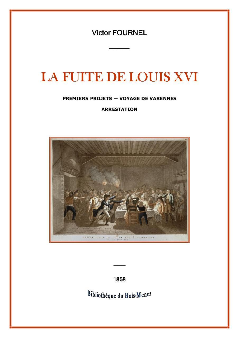 Victor Fournel. La Fuite de Louis XVI - (Ed. 1868).pdf